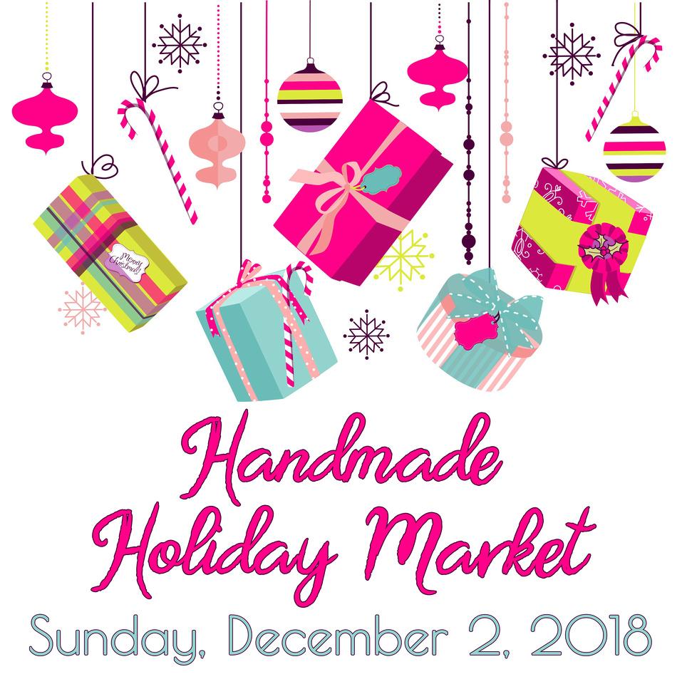 Handmade Holiday Market December 2, 2018